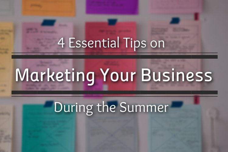 4 Essential Tips on Marketing Your Business During the Summer