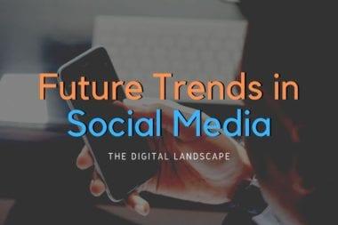 Future Trends in Social Media